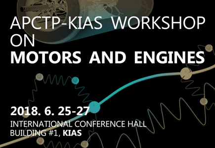 "APCTP-KIAS Workshop on ""Motors and Engines"""